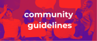 Community Guidelines: Please read these before you start!
