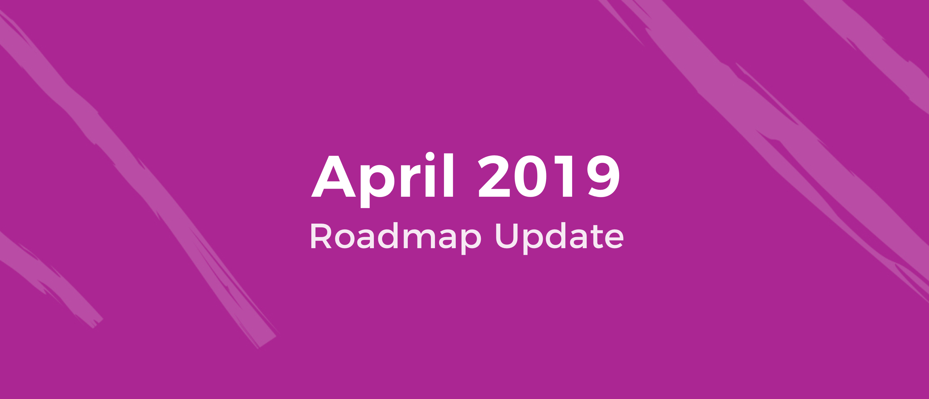 Roadmap Update April 2019