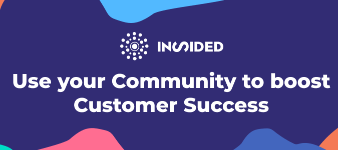 Use your Community to boost Customer Success