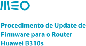 Tutorial: update firmware do router Huawei B310s | MEO Fórum