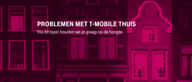 [Opgelost] Problemen vast internet T-Mobile Thuis 19-3-2019